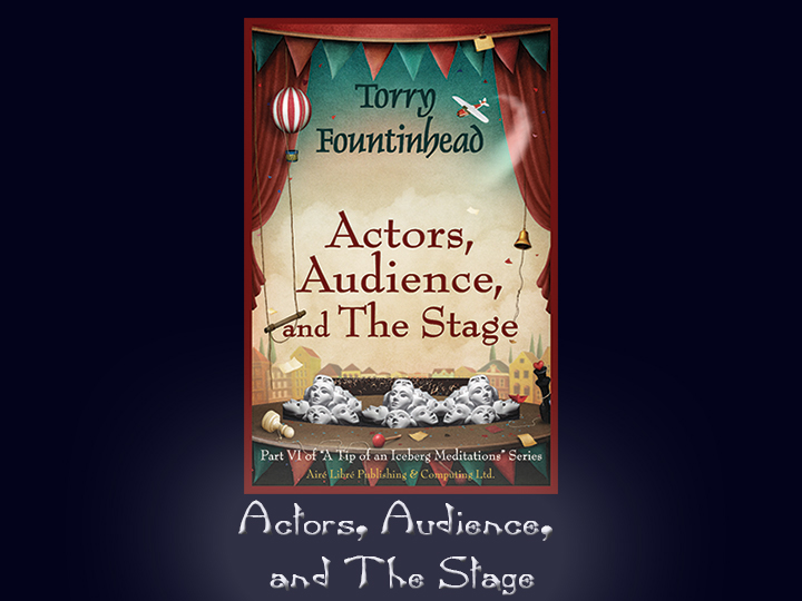 Actors, Audience, and The Stage - Part of A Tip of an Iceberg Mediatations Series
